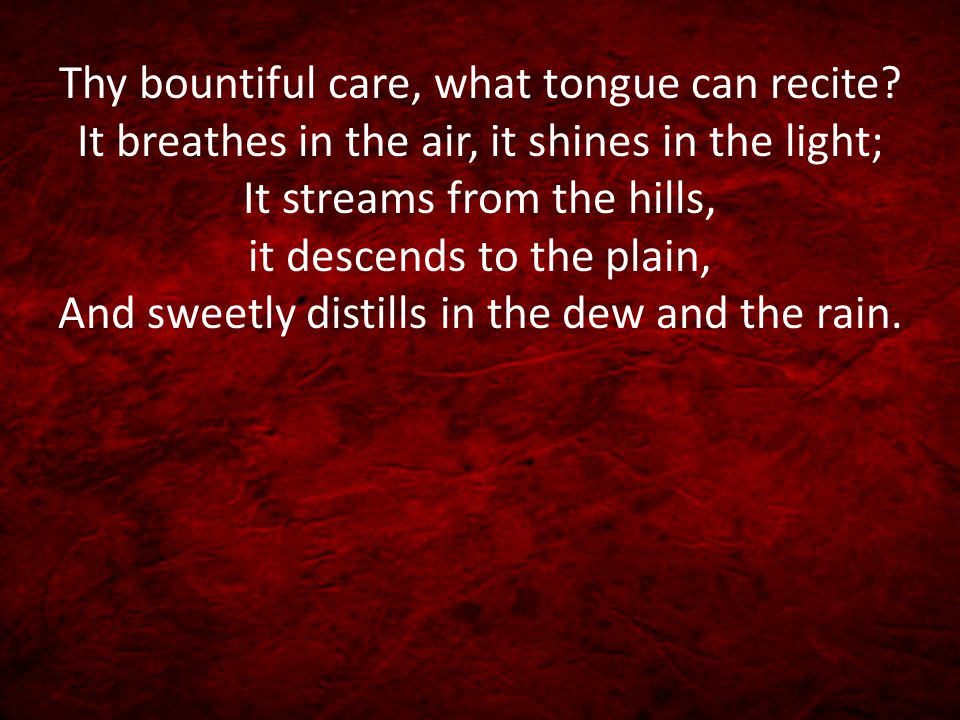 Thy bountiful care, what tongue can recite
