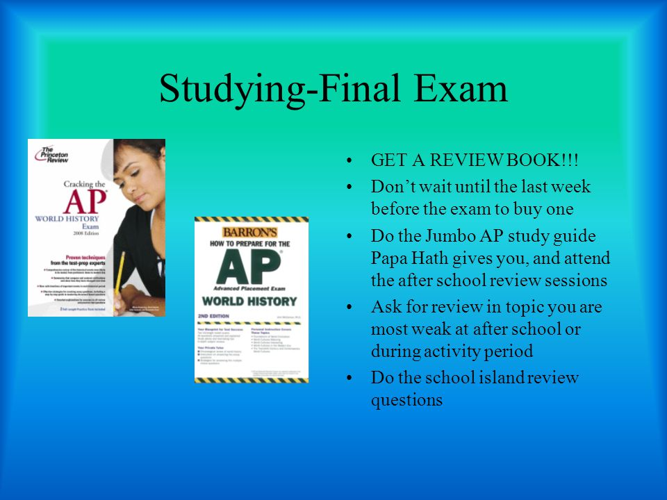 Studying-Final Exam GET A REVIEW BOOK!!!