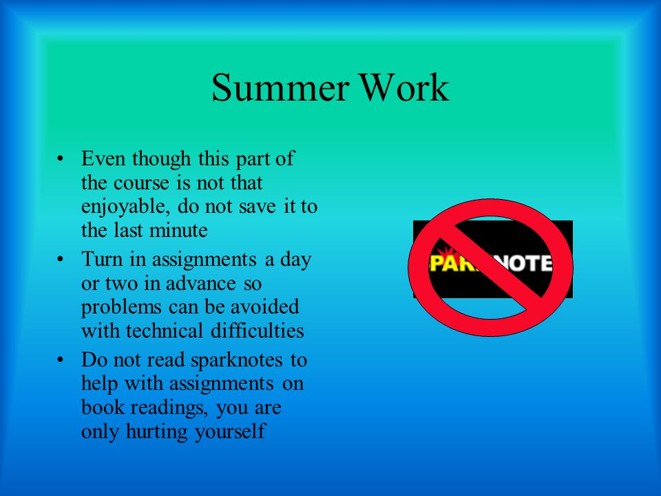 Summer Work Even though this part of the course is not that enjoyable, do not save it to the last minute.