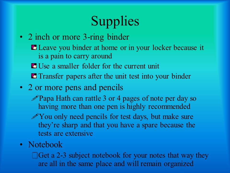 Supplies 2 inch or more 3-ring binder 2 or more pens and pencils