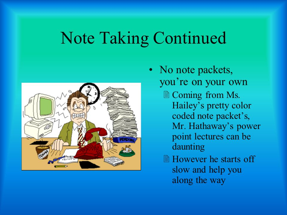 Note Taking Continued No note packets, you're on your own