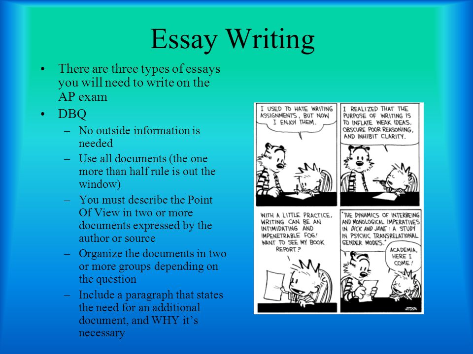 Essay Writing There are three types of essays you will need to write on the AP exam. DBQ. No outside information is needed.