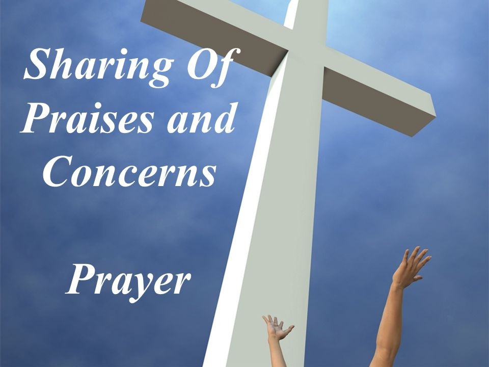 Sharing Of Praises and Concerns