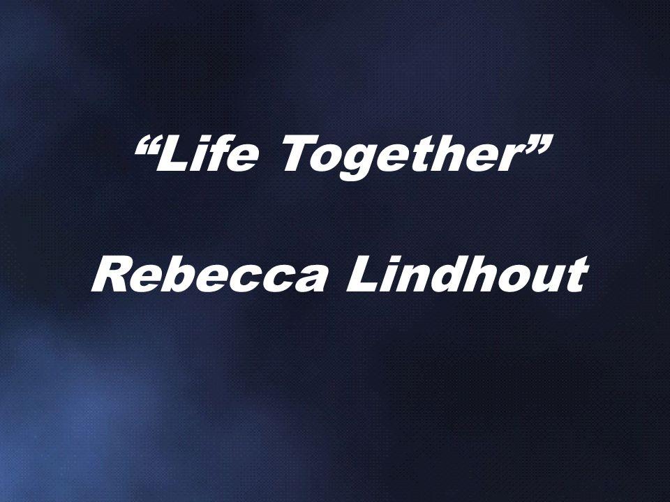 Life Together Rebecca Lindhout