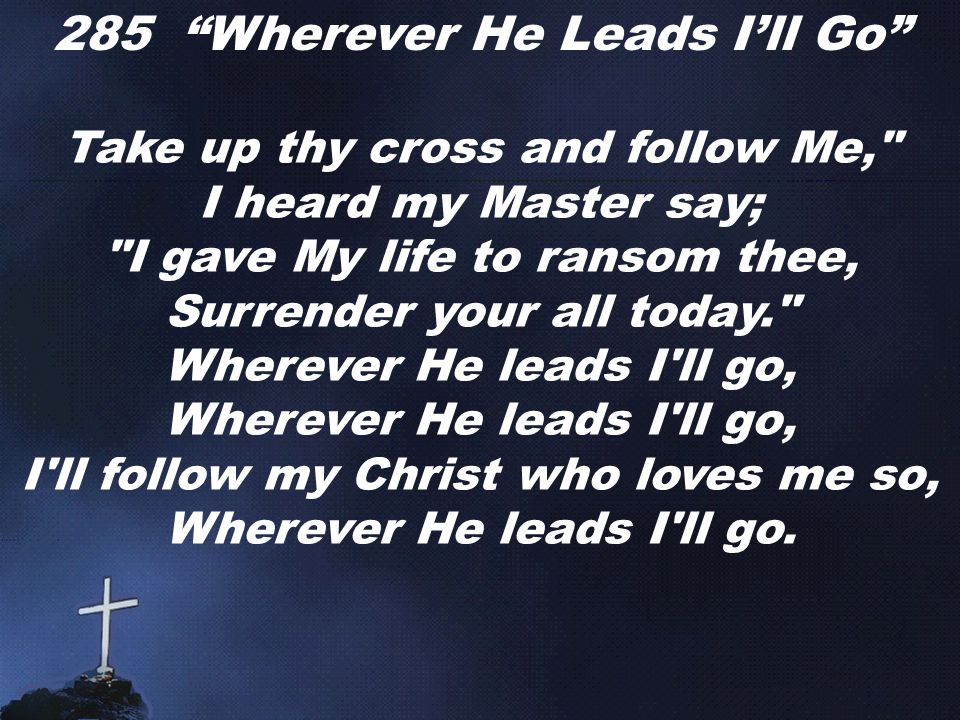 285 Wherever He Leads I'll Go