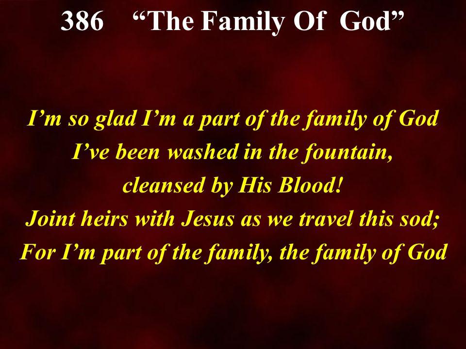 386 The Family Of God I'm so glad I'm a part of the family of God