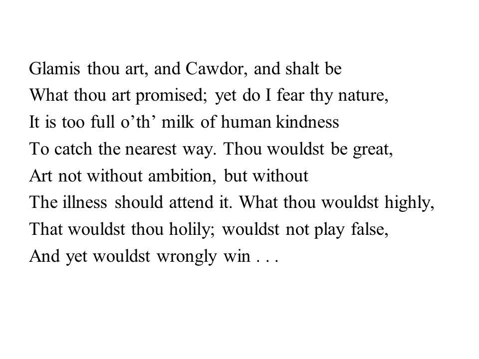 Glamis thou art, and Cawdor, and shalt be