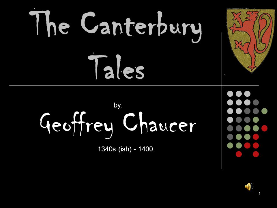 The Canterbury Tales by: Geoffrey Chaucer 1340s (ish) - 1400