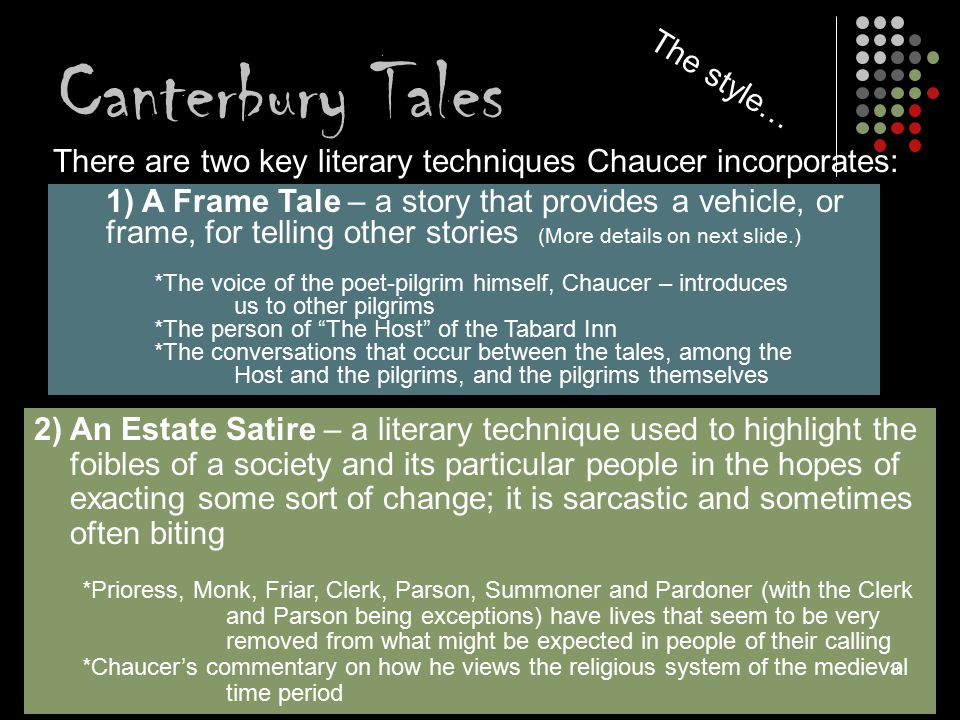 There are two key literary techniques Chaucer incorporates: