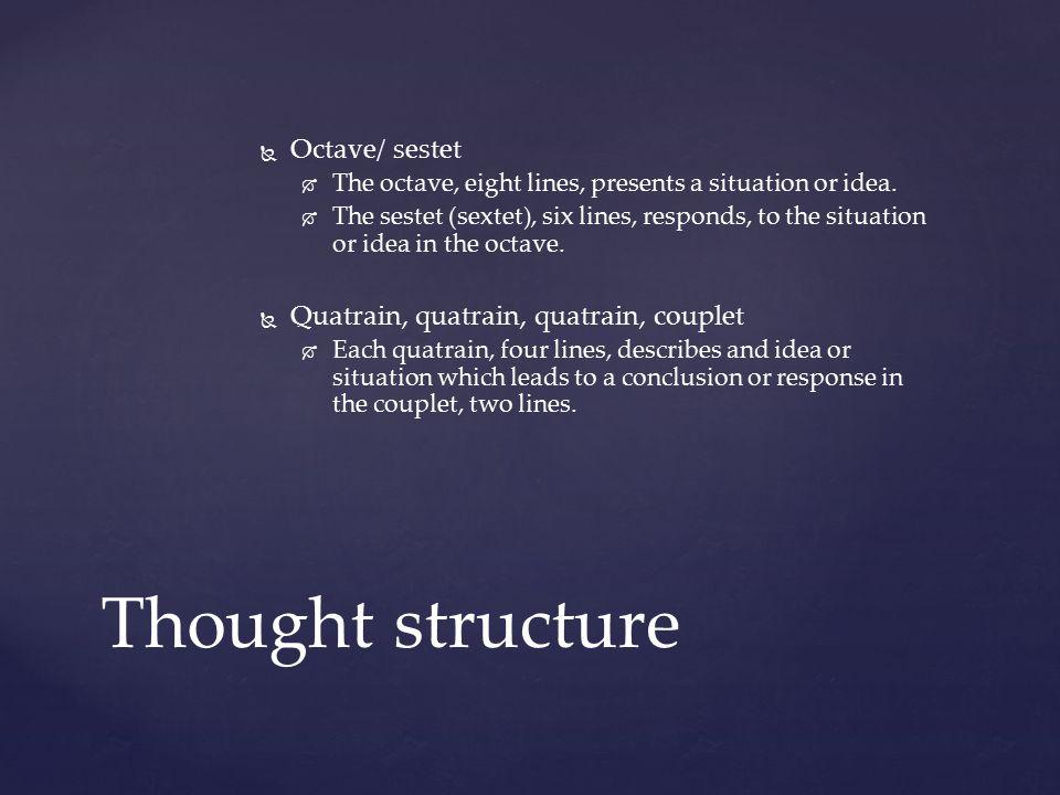 Thought structure Octave/ sestet Quatrain, quatrain, quatrain, couplet
