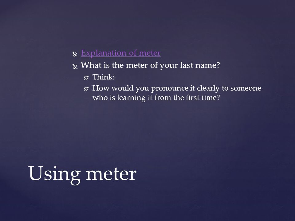 Using meter Explanation of meter What is the meter of your last name