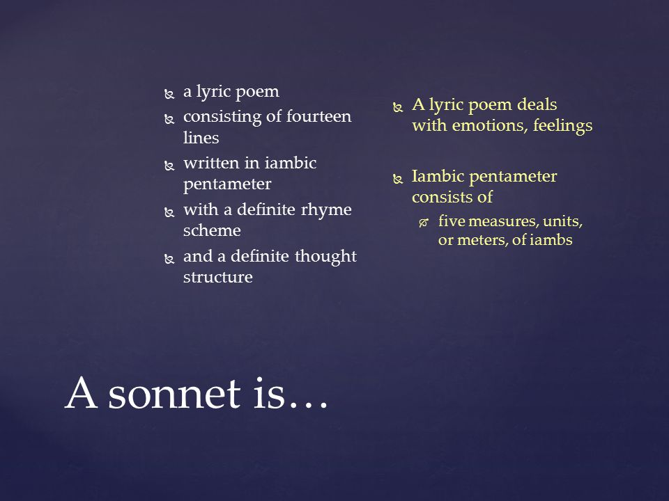 A sonnet is… a lyric poem A lyric poem deals with emotions, feelings