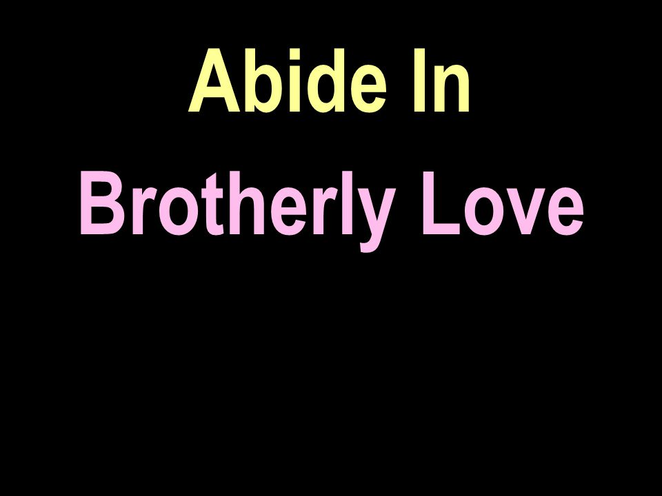 Abide In Brotherly Love
