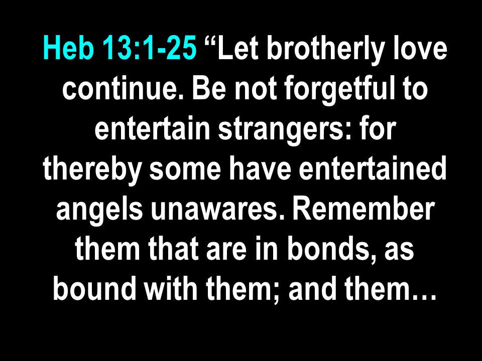 Heb 13:1-25 Let brotherly love continue