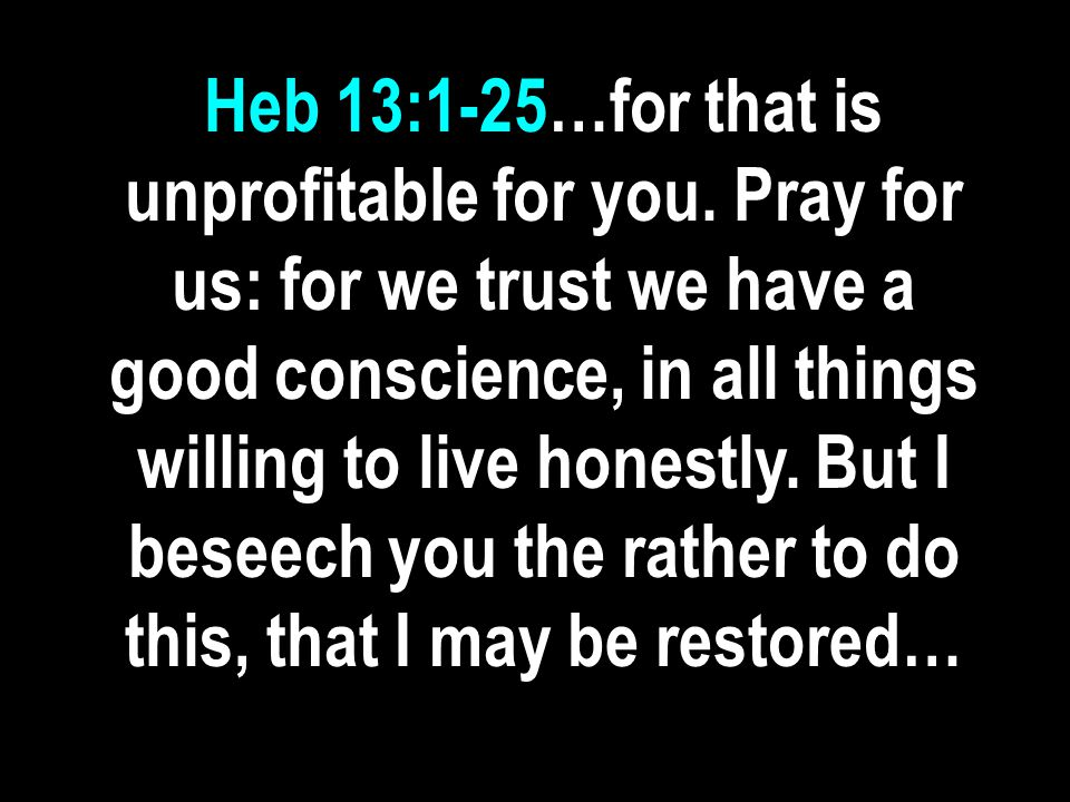 Heb 13:1-25…for that is unprofitable for you