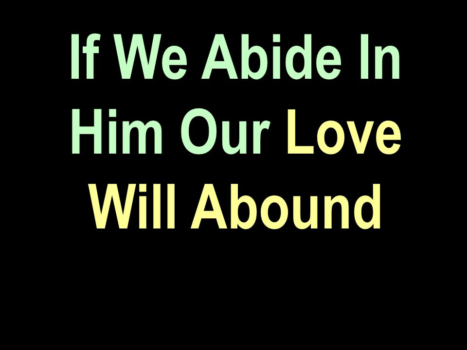 If We Abide In Him Our Love Will Abound