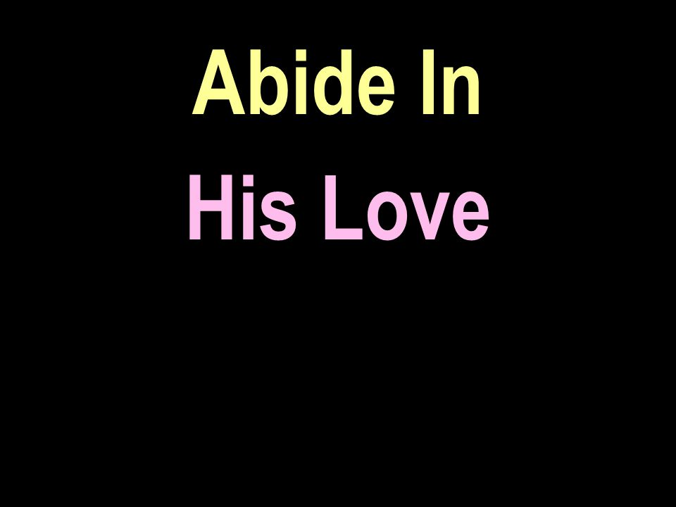 Abide In His Love