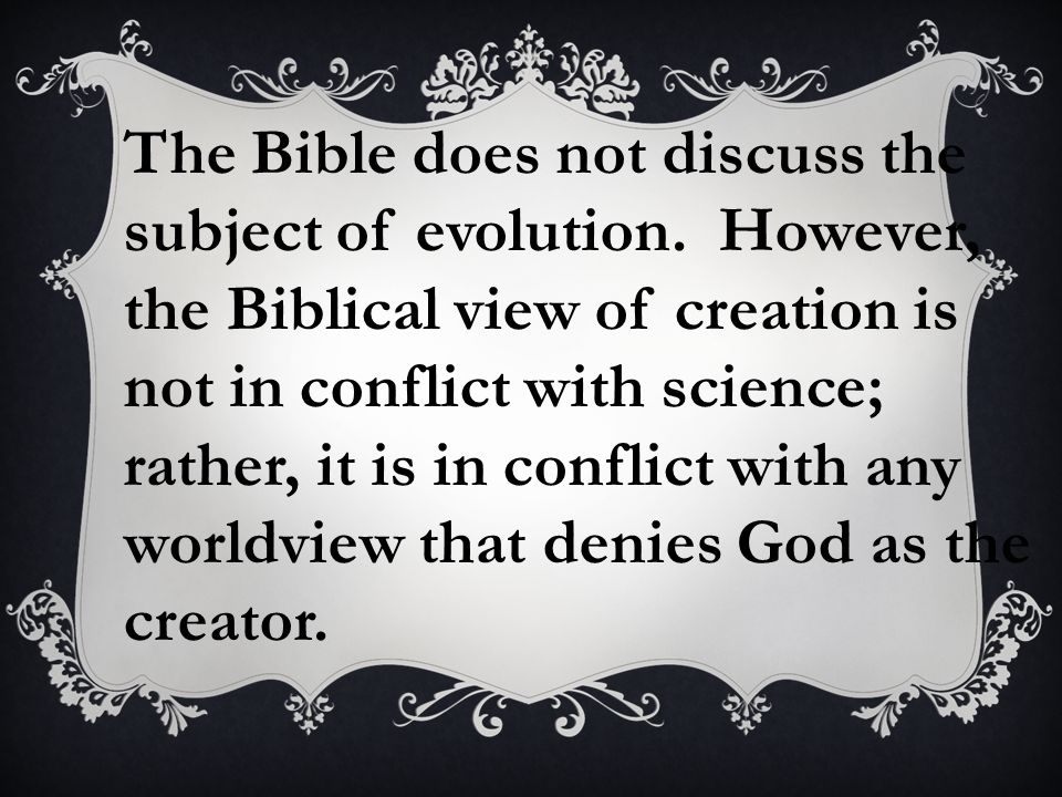 The Bible does not discuss the subject of evolution