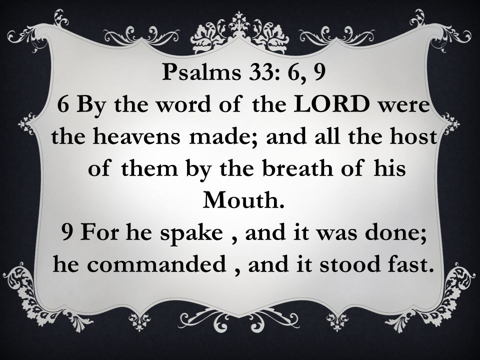6 By the word of the LORD were the heavens made; and all the host