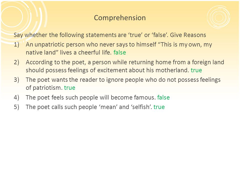 Comprehension Say whether the following statements are 'true' or 'false'. Give Reasons.