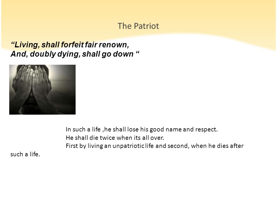 The Patriot Living, shall forfeit fair renown,