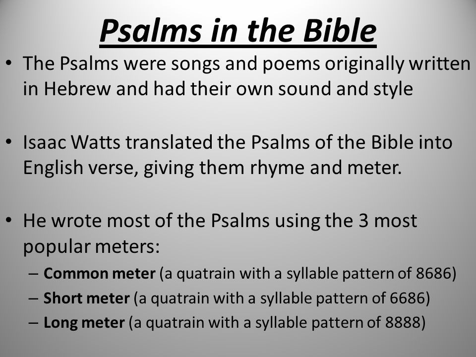 Psalms in the Bible The Psalms were songs and poems originally written in Hebrew and had their own sound and style.