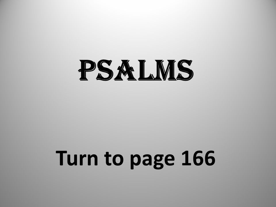 Psalms Turn to page 166