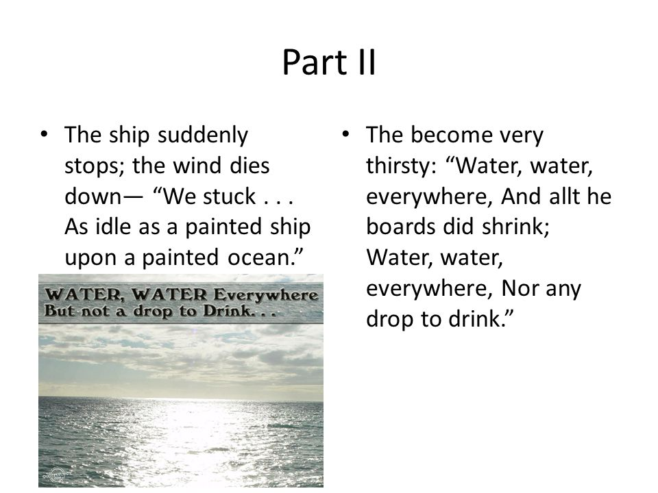 Part II The ship suddenly stops; the wind dies down— We stuck . . . As idle as a painted ship upon a painted ocean.