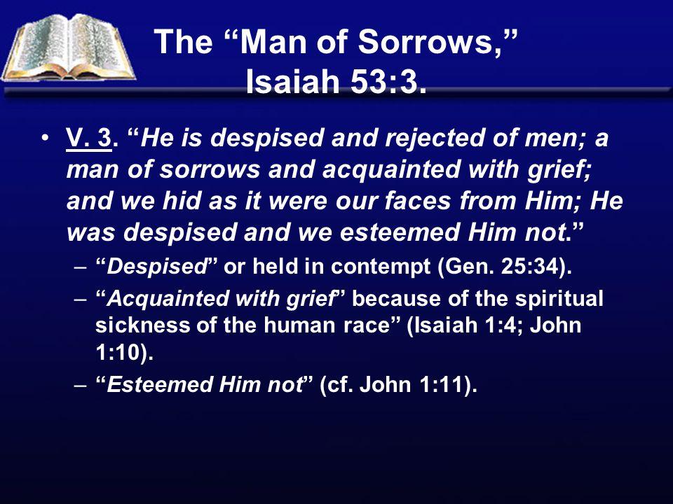 The Man of Sorrows, Isaiah 53:3.