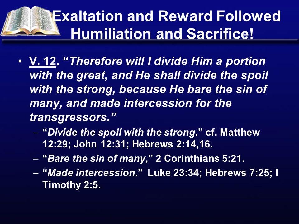 Exaltation and Reward Followed Humiliation and Sacrifice!