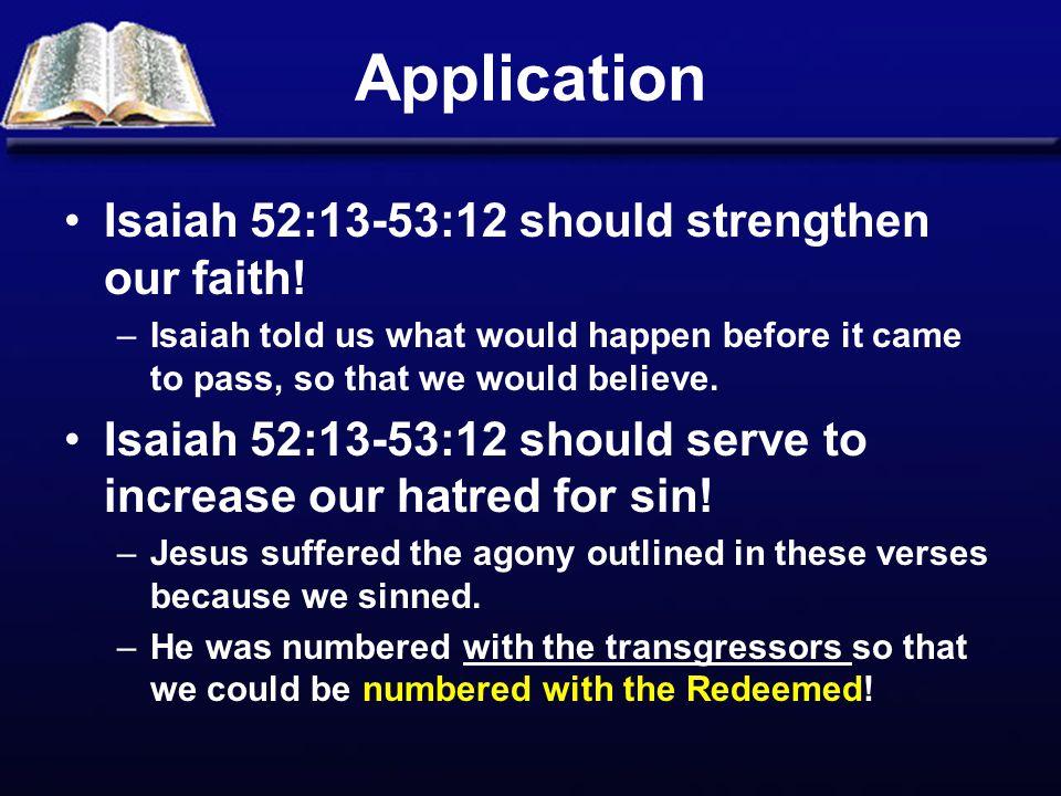 Application Isaiah 52:13-53:12 should strengthen our faith!