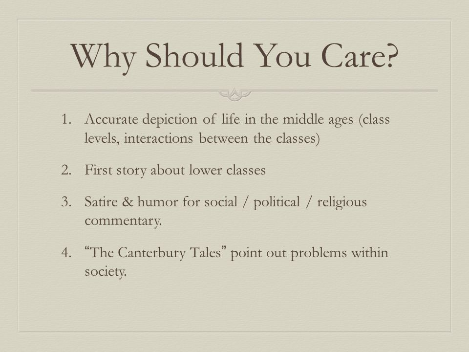 Why Should You Care Accurate depiction of life in the middle ages (class levels, interactions between the classes)
