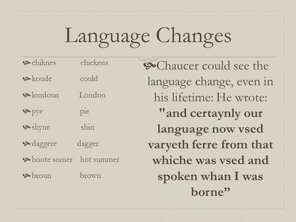 Language Changes chiknes chickens. koude could. londoun London. pye pie.