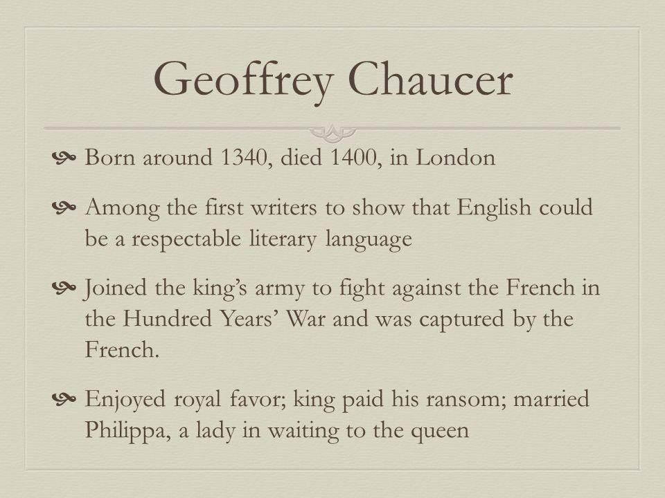 Geoffrey Chaucer Born around 1340, died 1400, in London