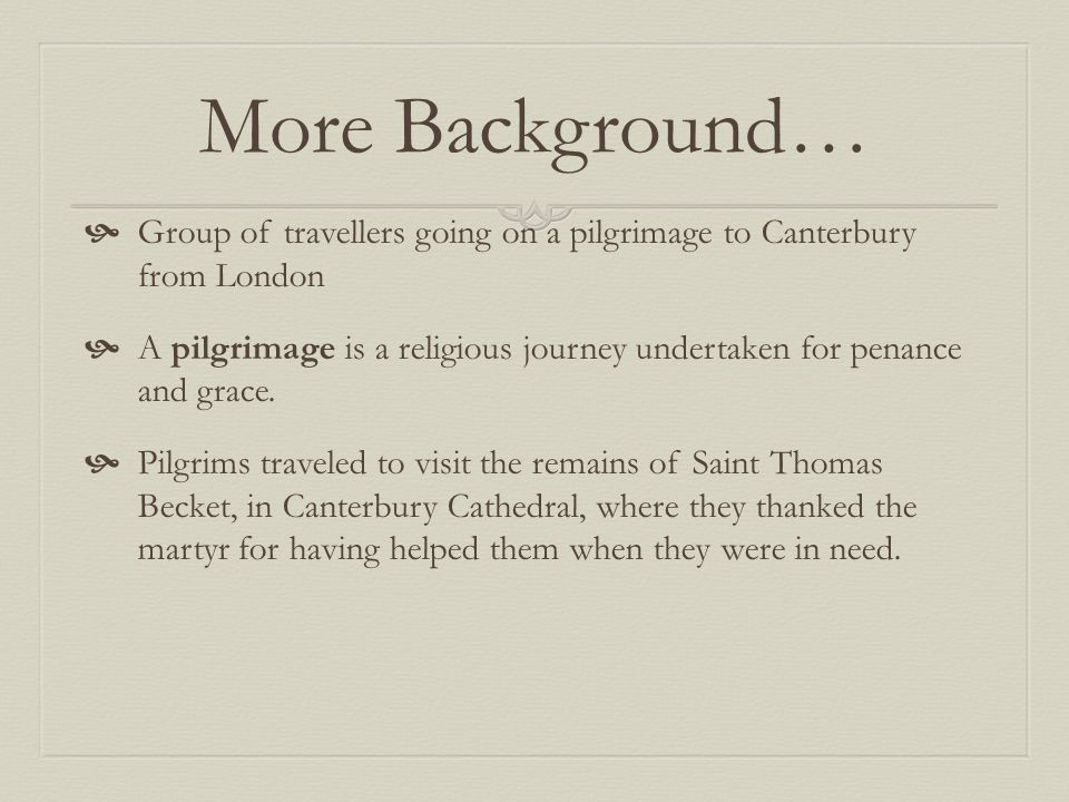 More Background… Group of travellers going on a pilgrimage to Canterbury from London.