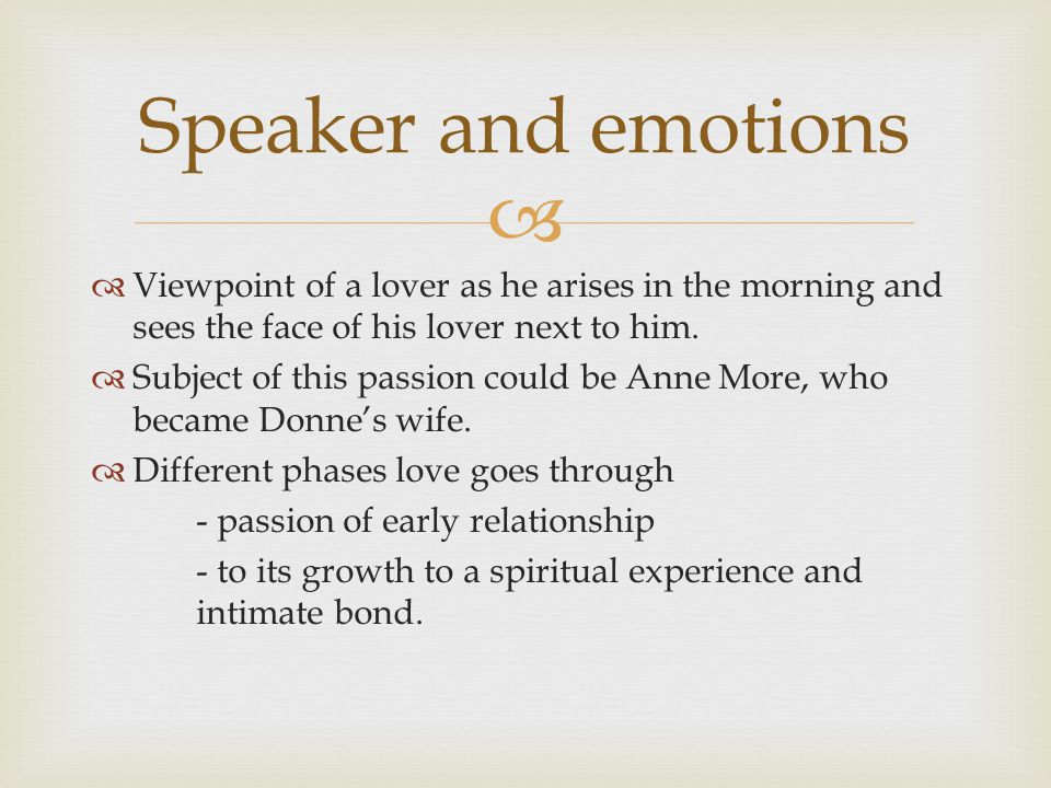 Speaker and emotions Viewpoint of a lover as he arises in the morning and sees the face of his lover next to him.
