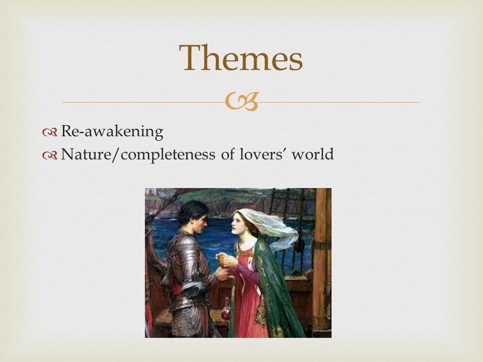 Themes Re-awakening Nature/completeness of lovers' world