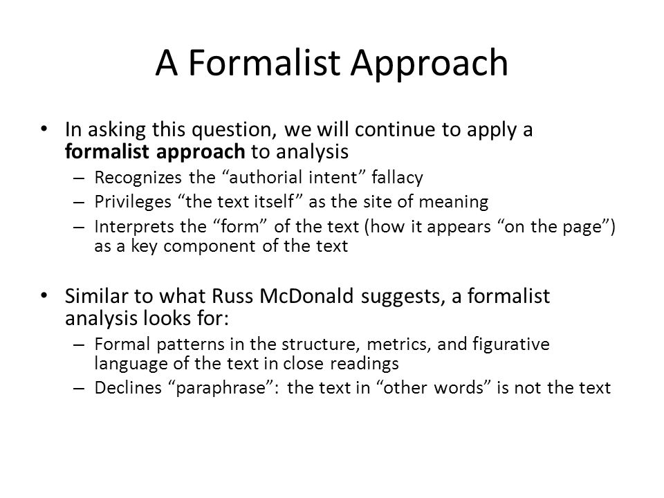A Formalist Approach In asking this question, we will continue to apply a formalist approach to analysis.