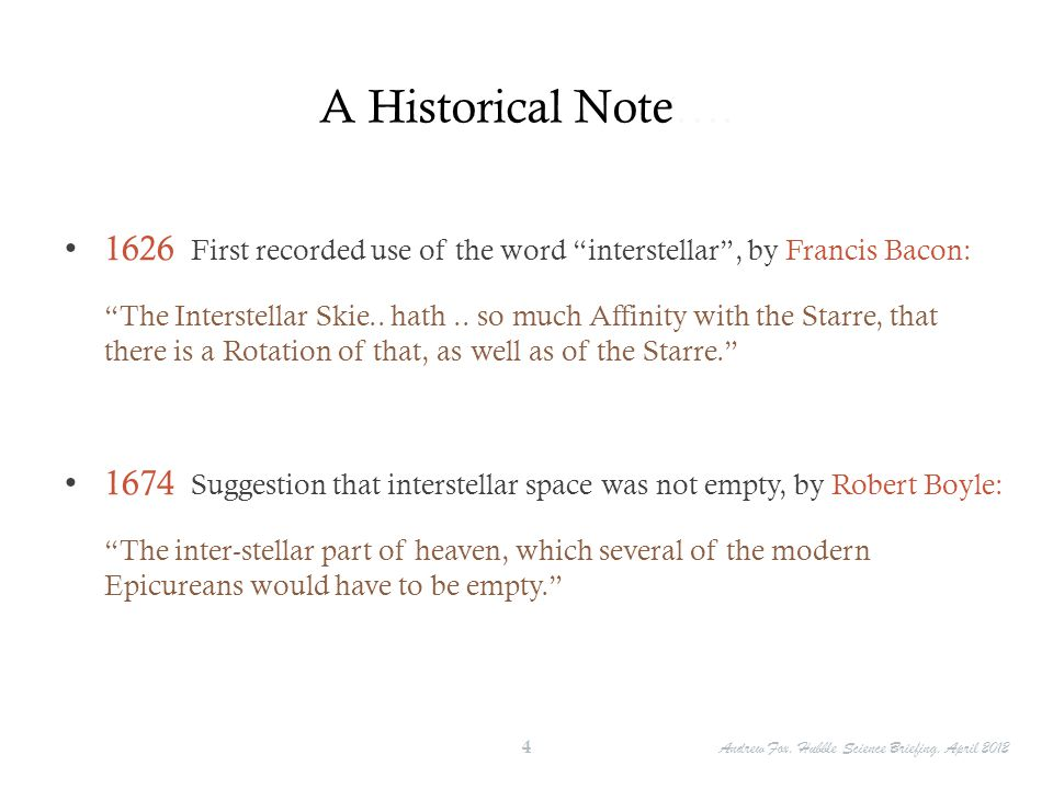 A Historical Note…. 1626 First recorded use of the word interstellar , by Francis Bacon: