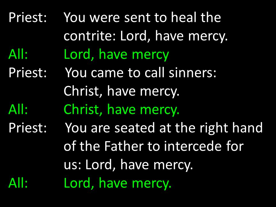 Priest: You were sent to heal the contrite: Lord, have mercy.