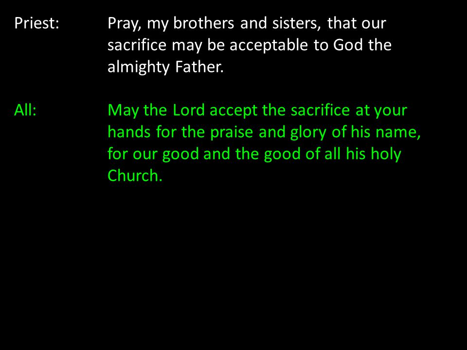 Priest:. Pray, my brothers and sisters, that our