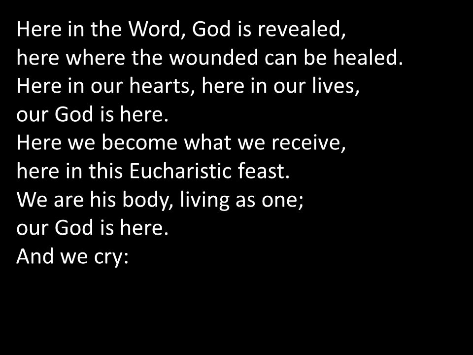 Here in the Word, God is revealed, here where the wounded can be healed.