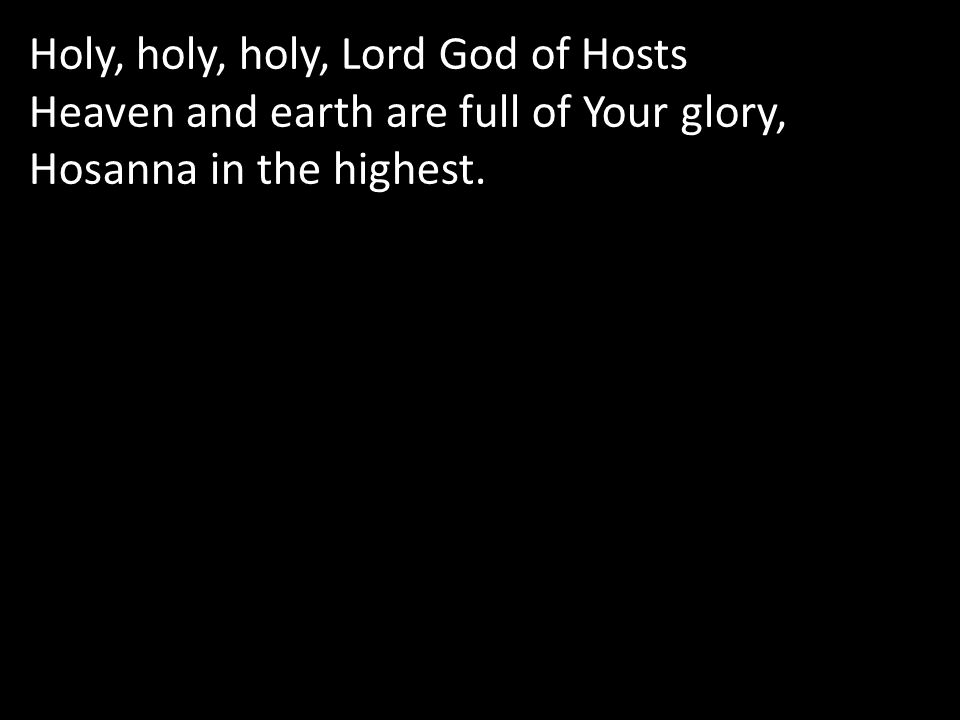 Holy, holy, holy, Lord God of Hosts