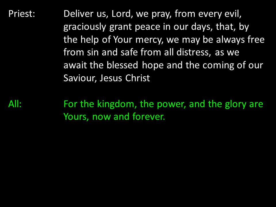 Priest:. Deliver us, Lord, we pray, from every evil,