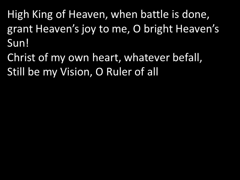High King of Heaven, when battle is done, grant Heaven's joy to me, O bright Heaven's Sun.