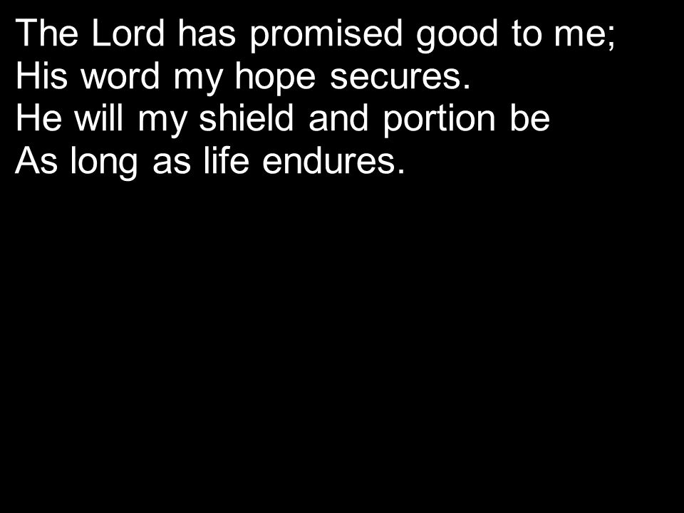 The Lord has promised good to me;