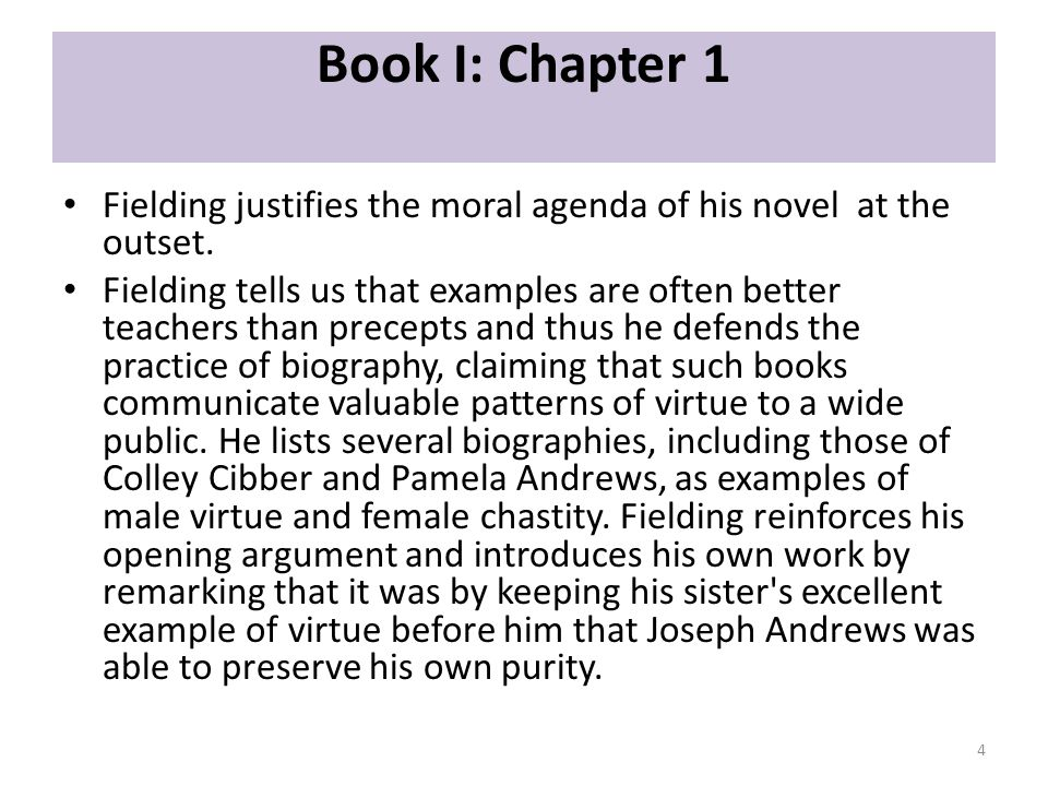 Book I: Chapter 1 Fielding justifies the moral agenda of his novel at the outset.