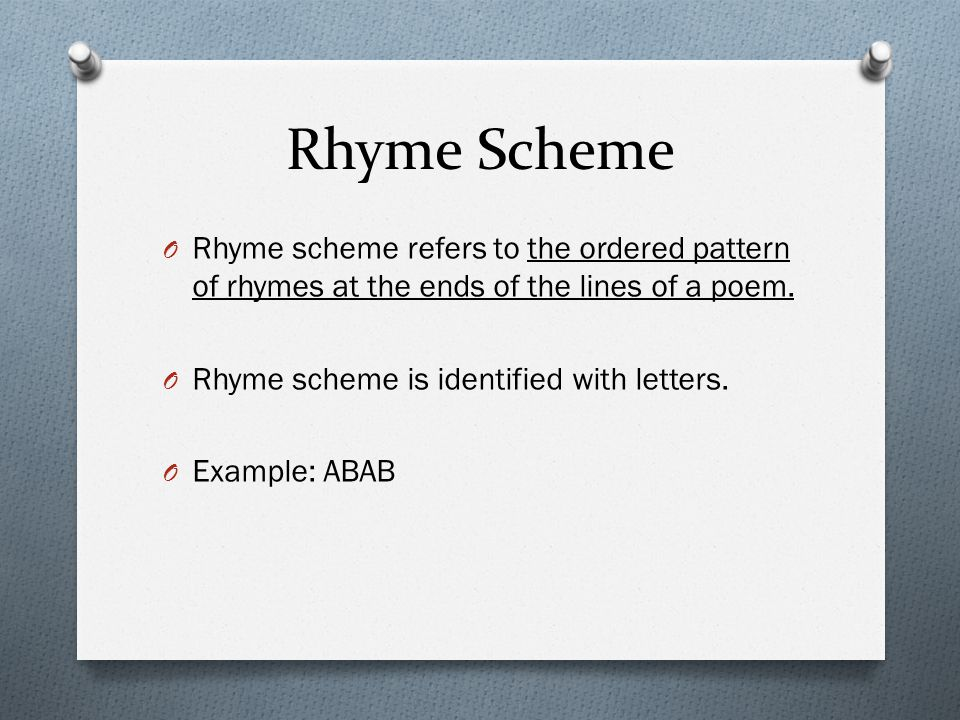 Rhyme Scheme Rhyme scheme refers to the ordered pattern of rhymes at the ends of the lines of a poem.