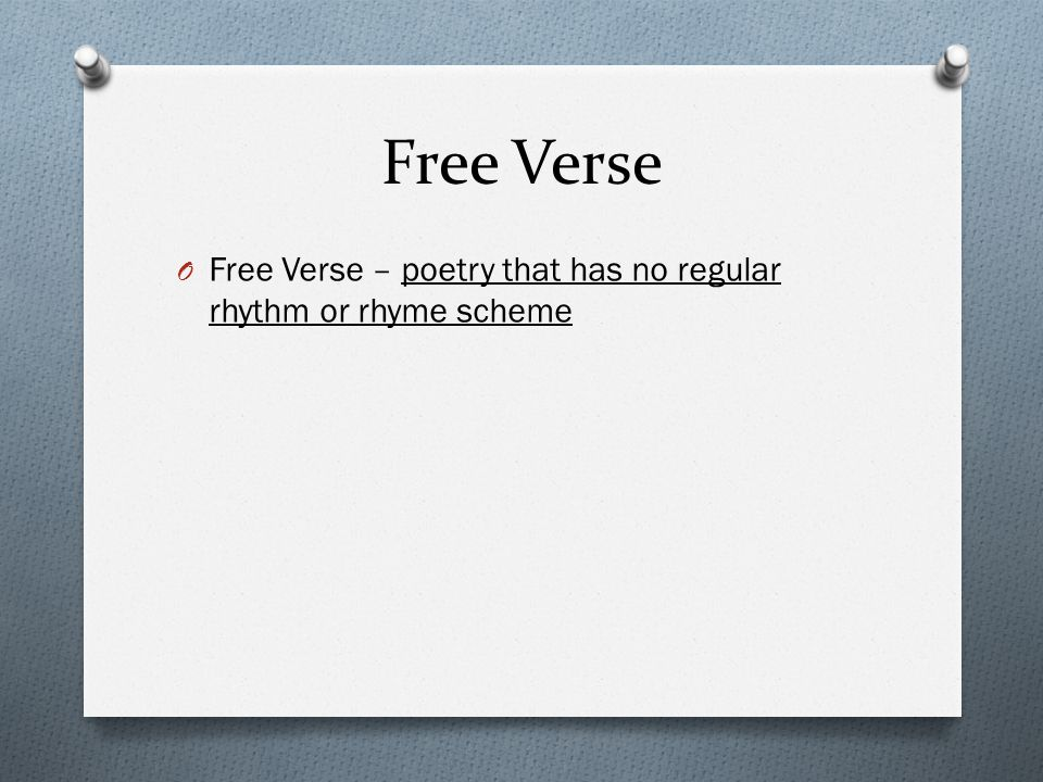 Free Verse Free Verse – poetry that has no regular rhythm or rhyme scheme