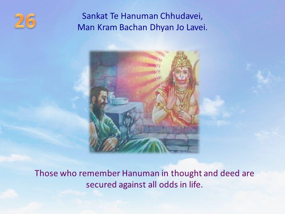 Sankat Te Hanuman Chhudavei, Man Kram Bachan Dhyan Jo Lavei.